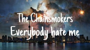 The Chainsmokers - Everybody Hates Me